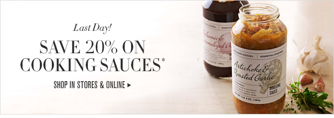 Last Day! SAVE 20% ON COOKING SAUCES* -- SHOP IN STORES & ONLINE