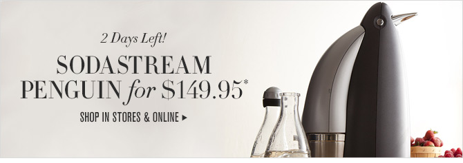 2 Days Left! SODASTREAM PENGUIN for $149.95* -- SHOP IN STORES & ONLINE