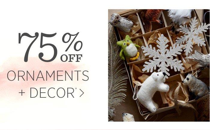 75% Off  Ornaments + Decor*