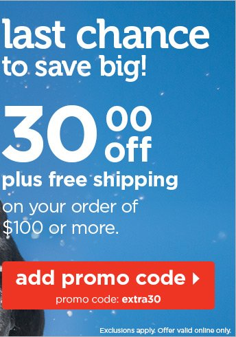 Last chance to save big! $30 off plus free shipping on your order  of $100 or more.