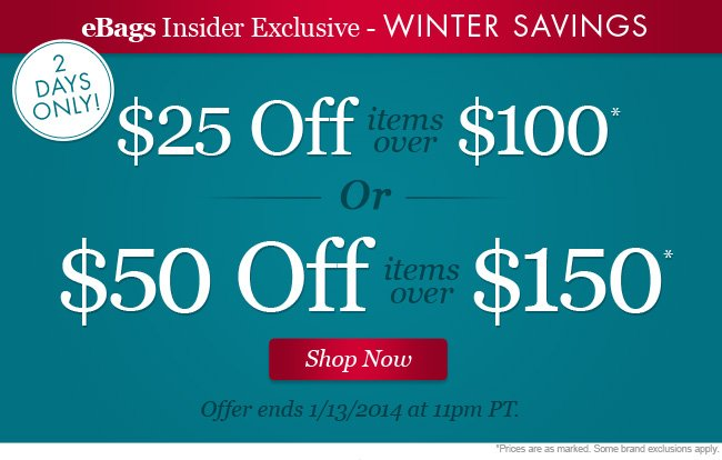 eBags Insider Exclusive - WINTER SAVINGS - $25 Off items over $100 OR $50 Off Items Over $150. Shop Now.