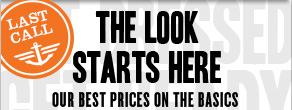 Last call The look starts here our best prices on the basics