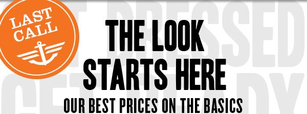 The look starts here. Our best prices on the basics