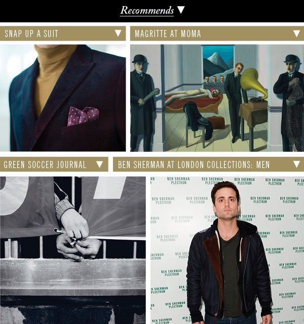 Snap Up a Suit | Magritte at MOMA | Green Soccer Journal | Ben Sherman at London Collections: Men