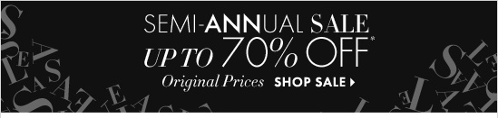 SEMI-ANNUAL SALE Up To 70% OFF* Original Prices  SHOP SALE