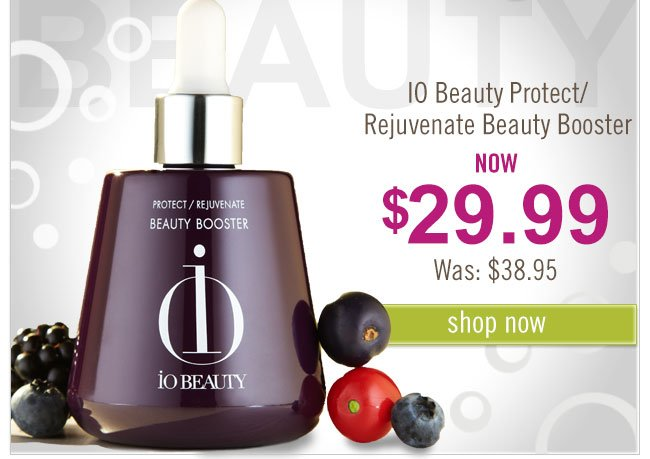 IO Beauty Protect/Rejuvenate Beauty Booster. Now $29.99