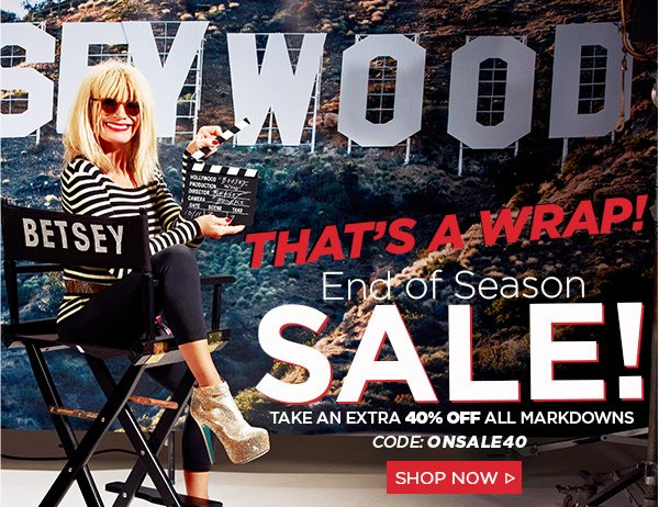 End of Season Sale! 40% Off Markdowns! Shop Now
