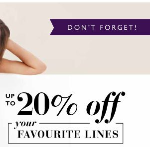 Up to 20% off your favourite lines