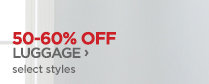 50-60% OFF LUGGAGE ›   select styles