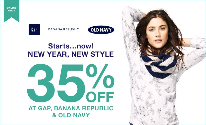 ONLINE ONLY | Starts...now! NEW YEAR, NEW STYLE | 35% OFF AT GAP, BANANA REPUBLIC & OLD NAVY