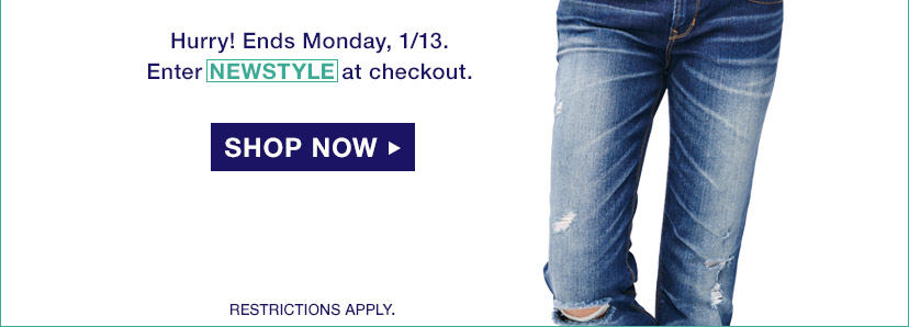 Hurry! Ends Monday, 1/13. Enter NEWSTYLE at checkout. | SHOP NOW