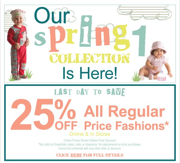 Last  Day to Save-25% Off All Regular Price Fashions! Spring 1 Has Arrived, Giant Sale  Up to 60% Off Clearance & Kids Kash Continues.