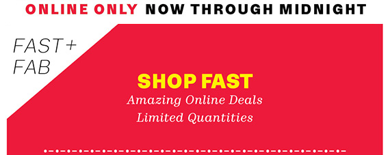 Online Only Now Through Midnight. Shop Fast. Amazing Online Deals Limited Quantities