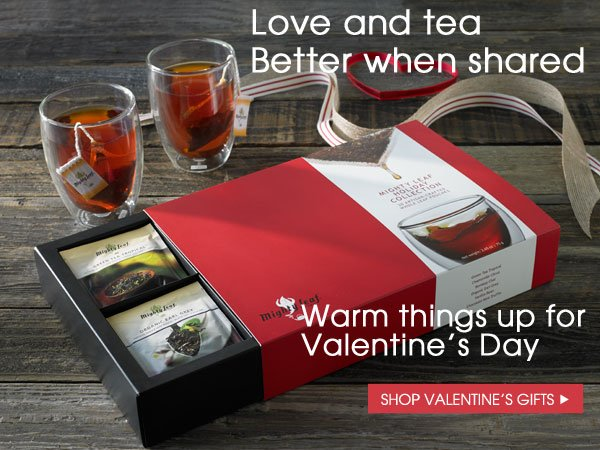 Love and tea, better when shared. Warm things up for Valentine's Day. Shop Valentine's Gifts.