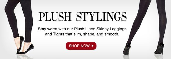 Plush Stylings: Stay warm with out Plush Lined Skinng Leggings and Tights that slim, shape and smooth.