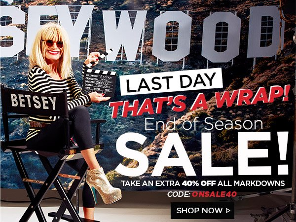 Last Day! End of Season Sale! 40% Off Markdowns! Shop Now