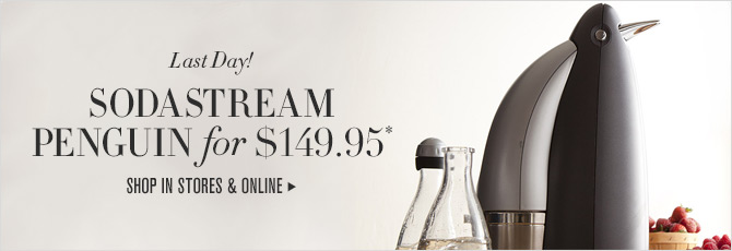 Last Day! SODASTREAM PENGUIN for $149.95* -- SHOP IN STORES & ONLINE
