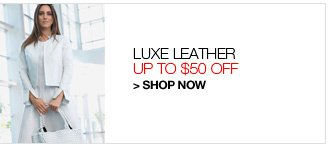 Shop Luxe Leather, Up to $50 Off