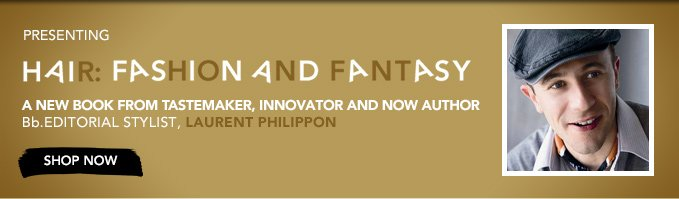 presenting  HAIR: FASHION AND FANTASY A new book from tastemaker, innovator and now author, Bb.Editorial Stylist Laurent Philippon