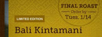 LIMITED EDITION -- Bali Kintamani -- FINAL  ROAST -- Order by Tues. 1/14