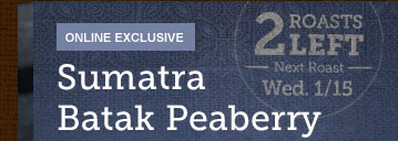 ONLINE EXCLUSIVE -- Sumatra Batak Peaberry  -- 2 ROASTS LEFT -- Next Roast Wed. 1/15