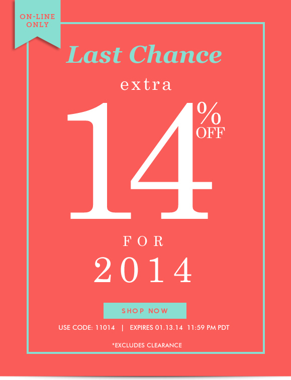 ON-LINE ONLY! 14% OFF for 2014: Use Code 11014 and Enjoy Additional 14% OFF! Hurry, Shop Now and SAVE!