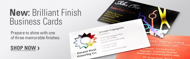 New: Brilliant Finish Business Cards. Prepare to shine with one of three memorable finishes. SHOP NOW ›
