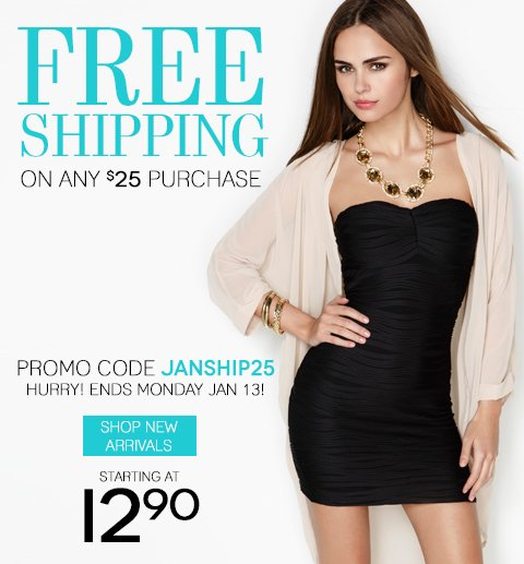 ENDS TONIGHT! Free Shipping off any $25 purchase - SHOP NEW ARRIVALS