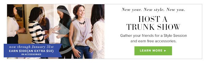 New year. New Style. New You. Host a Trunk Show - Gather your friends for a style session and earn free accessories. Learn More
