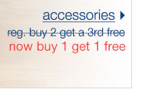 Accessories: Now Buy 1 Get 1 FREE