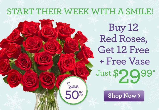 Start Their Week with a Smile! Buy 12 Red Roses, Get 12 Free + Free Vase Just $29.99*  Shop Now
