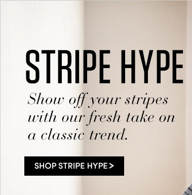 STRIPE HYPE |  SHOP STRIPE HYPE