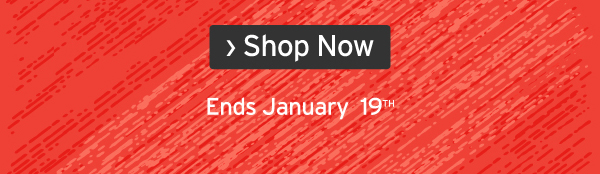 ENDS JANUARY 19TH