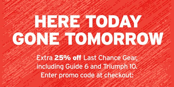 EXTRA 25% OFF LAST CHANCE GEAR