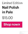 Limited Edition                     Nail Polish in Pale, $15                     Shop Now »