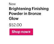 New                     Brightening Finishing Powder in Bronze Glow, $50                     Shop Now »