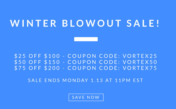 Winter Blowout Sale: Save $75 Off $200 with Coupon Code VORTEX75