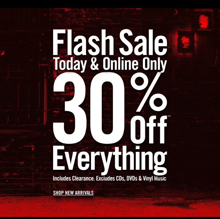 FLASH SALE - TODAY & ONLINE ONLY 30% OFF** EVERYTHING