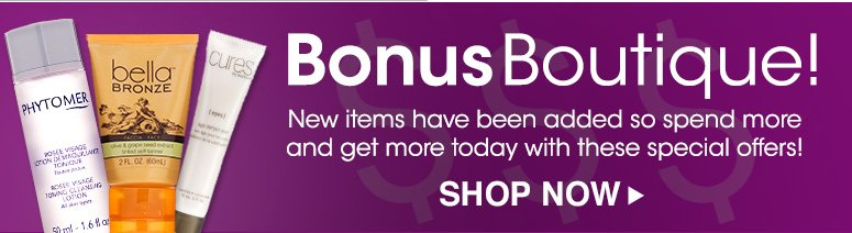 Bonus Boutique!New items have been added so spend more and get more today with these special offers!Shop Now>>