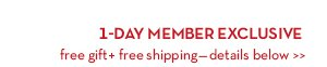 1-DAY MEMBER EXCLUSIVE. Free gift + free shipping—details below.