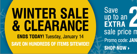 Winter Sale and Clearance ENDS TODAY! Save  up to an extra 20% off sale price merchandise** Shop now.