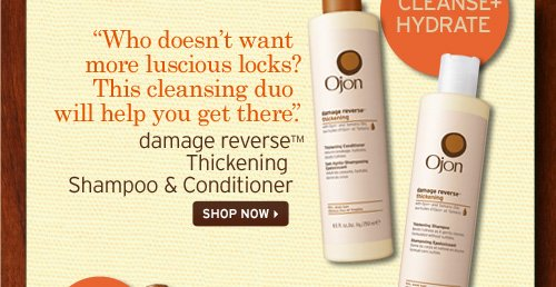 CLEANSE AND HYDRATE Who does not want more luscious locks This cleansing duo will help you get there damage reverse Thickening Shampoo and Conditioner SHOP NOW