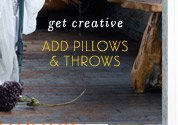 Add pillows and throws.