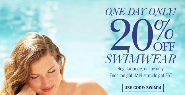 ONE DAY ONLY! 20% Off Swimwear Regular price, online only. Ends tonight, 1/14 at midnight EST. Use Code: SWIM14