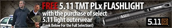 Free TMT PLx Flashlight with select 5.11 Tactical Light Outerwear