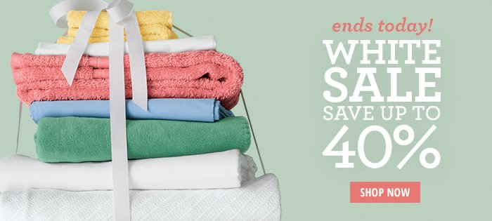 White Sale Ends Today - Save Up to 40%