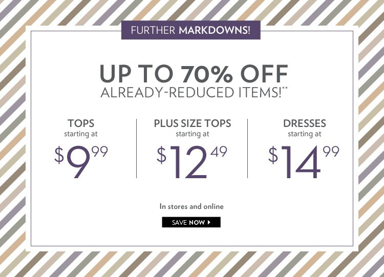 Further Markdowns! Up to 70% off already-reduced items!**