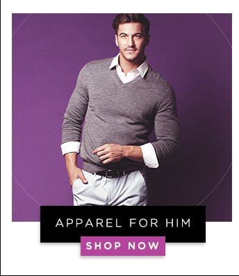 Apparel for Him. Shop Now