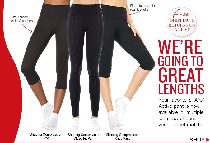 We're going to great lengths. Your favorite SPANX Active pant is now available in multiple lengths…choose your perfect match. Shop!