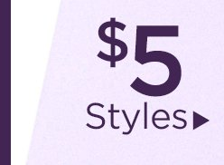 $5 Select Styles